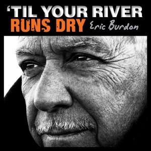 Eric Burdon -til your river runs dry - Cover